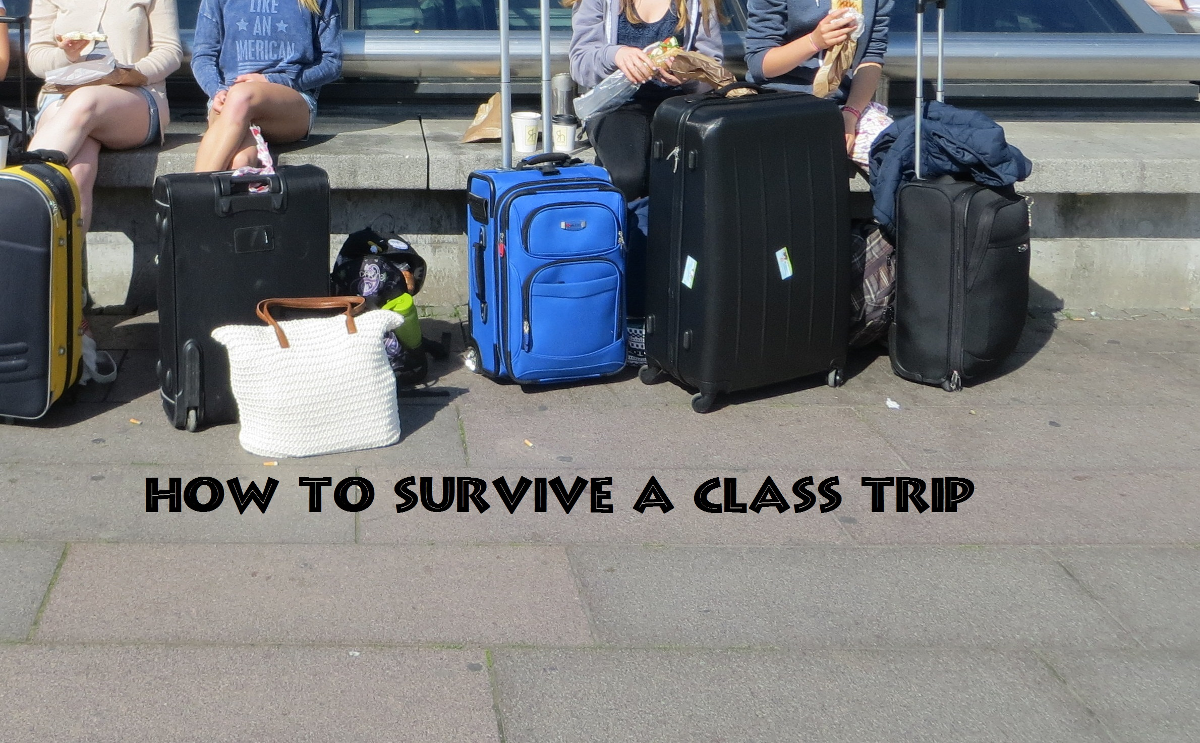 How to…survive a class trip.